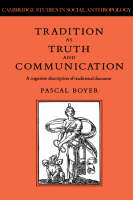 Tradition as Truth and Communication: A Cognitive Description of Traditional Discourse - Cambridge Studies in Social and Cultural Anthropology (Hardback)