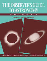 The Practical Astronomy Handbooks The Observer's Guide to Astronomy: Series Number 4: Volume 1 (Paperback)