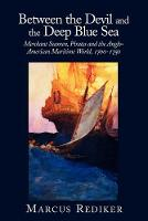 Between the Devil and the Deep Blue Sea: Merchant Seamen, Pirates and the Anglo-American Maritime World, 1700-1750 (Paperback)