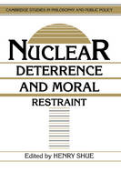 Nuclear Deterrence and Moral Restraint: Critical Choices for American Strategy - Cambridge Studies in Philosophy and Public Policy (Hardback)