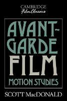 Avant-Garde Film: Motion Studies - Cambridge Film Classics (Paperback)