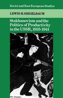 Stakhanovism and the Politics of Productivity in the USSR, 1935-1941 - Cambridge Russian, Soviet and Post-Soviet Studies (Paperback)