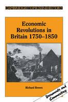 Economic Revolutions in Britain, 1750-1850: Prometheus unbound? - Cambridge Topics in History (Paperback)