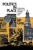 Politics in Place: Social Power Relations in an Australian Country Town (Hardback)