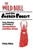 Res Monographs in Anthropology and Aesthetics: The Wild Bull and the Sacred Forest: Form, Meaning, and Change in Senegambian Initiation Masks (Hardback)