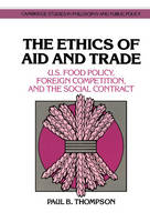 Cambridge Studies in Philosophy and Public Policy: The Ethics of Aid and Trade: U.S. Food Policy, Foreign Competition, and the Social Contract (Hardback)