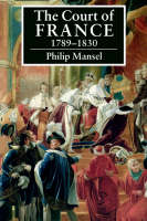 The Court of France 1789-1830 (Paperback)