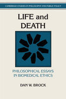 Life and Death: Philosophical Essays in Biomedical Ethics - Cambridge Studies in Philosophy and Public Policy (Paperback)