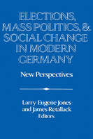Elections, Mass Politics and Social Change in Modern Germany: New Perspectives - Publications of the German Historical Institute (Paperback)