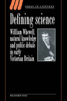 Defining Science: William Whewell, Natural Knowledge and Public Debate in Early Victorian Britain - Ideas in Context (Hardback)