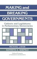 Making and Breaking Governments: Cabinets and Legislatures in Parliamentary Democracies - Political Economy of Institutions and Decisions (Hardback)