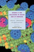 Atomic and Ion Collisions in Solids and at Surfaces: Theory, Simulation and Applications (Hardback)