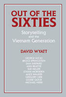 Out of the Sixties: Storytelling and the Vietnam Generation - Cambridge Studies in American Literature and Culture (Hardback)