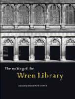 The Making of the Wren Library: Trinity College, Cambridge (Hardback)