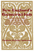 New England's Generation: The Great Migration and the Formation of Society and Culture in the Seventeenth Century (Paperback)
