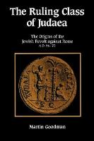 The Ruling Class of Judaea: The Origins of the Jewish Revolt against Rome, A.D. 66-70 (Paperback)