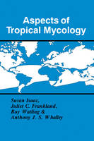 Aspects of Tropical Mycology - British Mycological Society Symposia (Hardback)