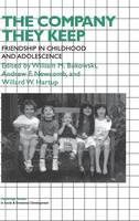 The Company They Keep: Friendships in Childhood and Adolescence - Cambridge Studies in Social and Emotional Development (Hardback)
