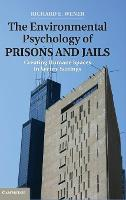 The Environmental Psychology of Prisons and Jails: Creating Humane Spaces in Secure Settings - Environment and Behavior (Hardback)