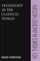 Friendship in the Classical World - Key Themes in Ancient History (Hardback)