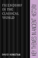 Friendship in the Classical World - Key Themes in Ancient History (Paperback)