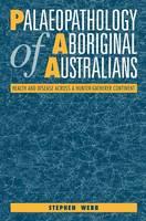 Palaeopathology of Aboriginal Australians: Health and Disease across a Hunter-Gatherer Continent (Hardback)