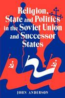 Religion, State and Politics in the Soviet Union and Successor States (Paperback)
