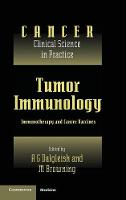 Tumor Immunology: Immunotherapy and Cancer Vaccines - Cancer: Clinical Science in Practice (Hardback)