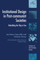 Institutional Design in Post-Communist Societies: Rebuilding the Ship at Sea - Theories of Institutional Design (Hardback)