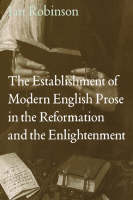 The Establishment of Modern English Prose in the Reformation and the Enlightenment (Hardback)