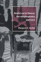 Realist Social Theory: The Morphogenetic Approach (Hardback)