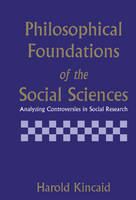 Philosophical Foundations of the Social Sciences: Analyzing Controversies in Social Research (Hardback)