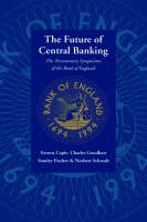 The Future of Central Banking: The Tercentenary Symposium of the Bank of England (Hardback)