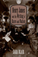 Henry James and the Writing of Race and Nation - Cambridge Studies in American Literature and Culture (Hardback)