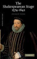 The Shakespearean Stage 1574-1642 (Hardback)