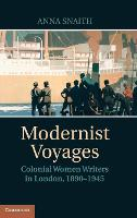 Modernist Voyages: Colonial Women Writers in London, 1890-1945 (Hardback)