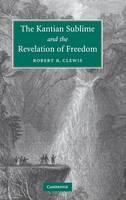 The Kantian Sublime and the Revelation of Freedom (Hardback)