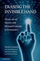 Erasing the Invisible Hand: Essays on an Elusive and Misused Concept in Economics (Hardback)