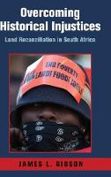 Overcoming Historical Injustices: Land Reconciliation in South Africa - Cambridge Studies in Public Opinion and Political Psychology (Hardback)