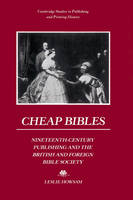 Cheap Bibles: Nineteenth-Century Publishing and the British and Foreign Bible Society - Cambridge Studies in Publishing and Printing History (Paperback)