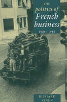 The Politics of French Business 1936-1945 (Paperback)
