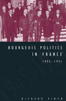 Bourgeois Politics in France, 1945-1951 (Paperback)