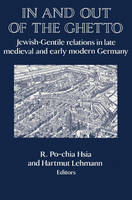 In and out of the Ghetto: Jewish-Gentile Relations in Late Medieval and Early Modern Germany - Publications of the German Historical Institute (Paperback)