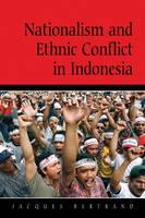 Nationalism and Ethnic Conflict in Indonesia - Cambridge Asia-Pacific Studies (Paperback)
