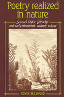 Poetry Realized in Nature: Samuel Taylor Coleridge and Early Nineteenth-Century Science (Paperback)
