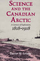 Science and the Canadian Arctic: A Century of Exploration, 1818-1918 (Paperback)