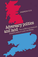 Adversary Politics and Land: The Conflict Over Land and Property Policy in Post-War Britain (Paperback)