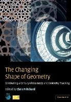 The Changing Shape of Geometry: Celebrating a Century of Geometry and Geometry Teaching (Paperback)