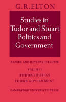 Studies in Tudor and Stuart Politics and Government: Volume 1, Tudor Politics Tudor Government: Papers and Reviews 1946-1972 (Paperback)
