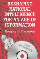 Reshaping National Intelligence for an Age of Information - RAND Studies in Policy Analysis (Paperback)